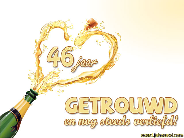 46 jaar getrouwd jakosawi e cards   46 jaar getrouwd champagne 1301   46 jaar getrouwd